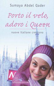 Copertina di 'Porto il velo, adoro i Queen', libro di Sumaya Abdel Qader.